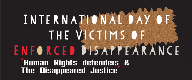 International Day of the Victims of Enforced Disappearance: Human Rights Defenders & the Disappeared Justice